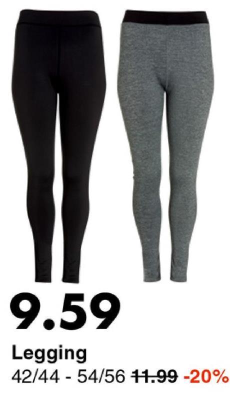 9.59 Legging 42/44 - 54/56 11.99 -20%