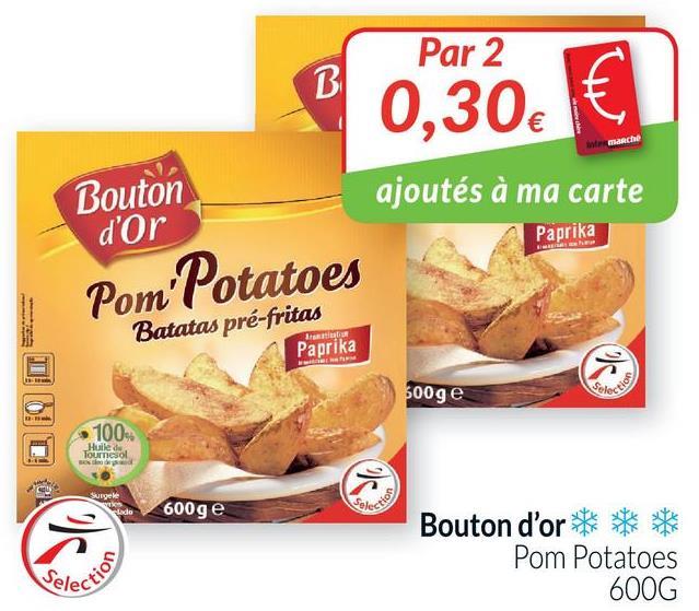 Par 2 0,30 € March ajoutés à ma carte Bouton d'Or Paprika Pom'Potatoes Batatas pré-fritas Paprika 500ge 100% Huiled Tournesol 600g e Bouton d'or * Pom Potatoes 600G ction