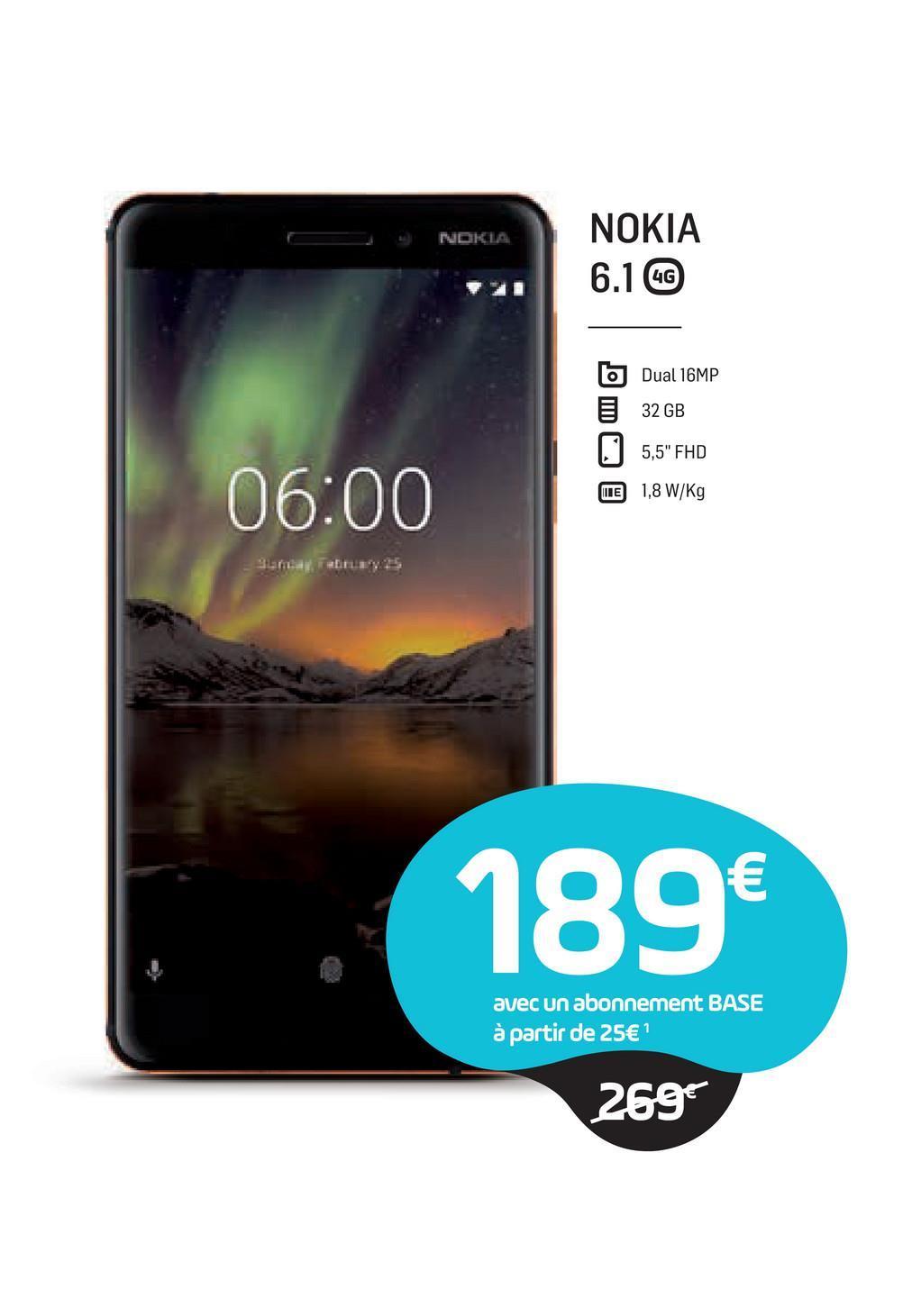 """NDKLA NOKIA 6.1 CG 6 Dual 16MP 32 GB 15,5"""" FHD DE 1,8 W/Kg 06:00 Ev 15 189€ avec un abonnement BASE à partir de 25€ 269€"""
