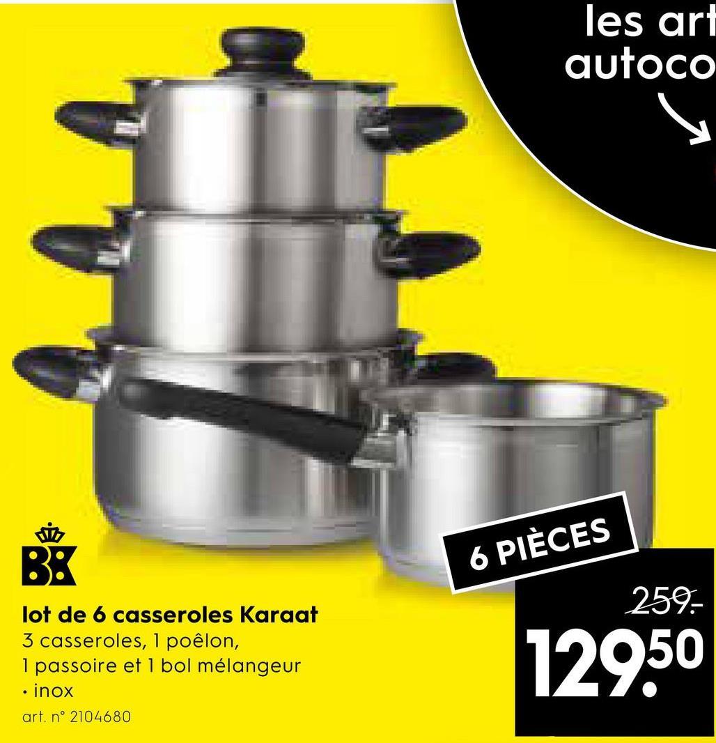 les art autoco 6 PIÈCES 259 lot de 6 casseroles Karaat 3 casseroles, 1 poêlon, 1 passoire et l bol mélangeur • inox art. n° 2104680 129.50
