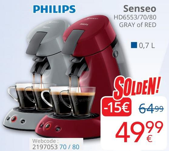PHILIPS Senseo HD6553/70/80 GRAY of RED 10,7L _SOLDEN! -15€ 6499 PO 4999 Webcode: 2197053 70/80