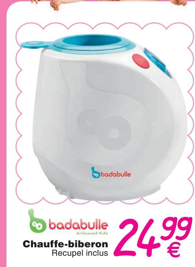 Cobadabulle drôlement fute badabulle Chauffe-biberon Recupel inclus