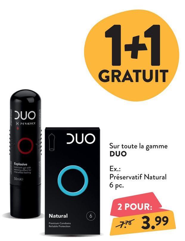 GRATUIT XPERIENCE Sur toute la gamme DUO Explosive can get with mingect for ed feeling m 50mle Ex.: Préservatif Natural 6 pc. Natural 2 POUR: 778 3.99 Premium Condoms Reliable Protection