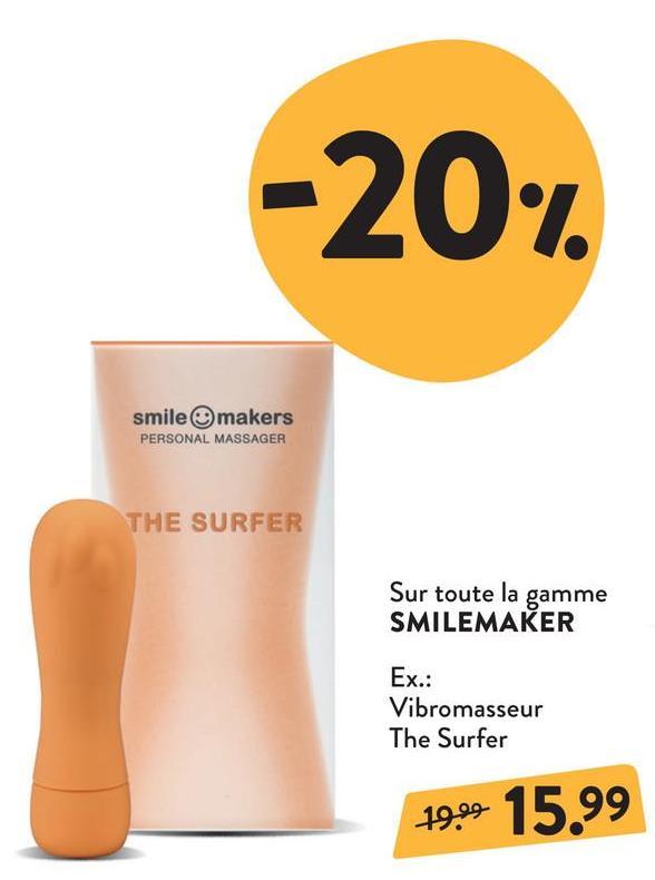 -20%. smile makers PERSONAL MASSAGER THE SURFER Sur toute la gamme SMILEMAKER Ex.: Vibromasseur The Surfer 19.09 15.99