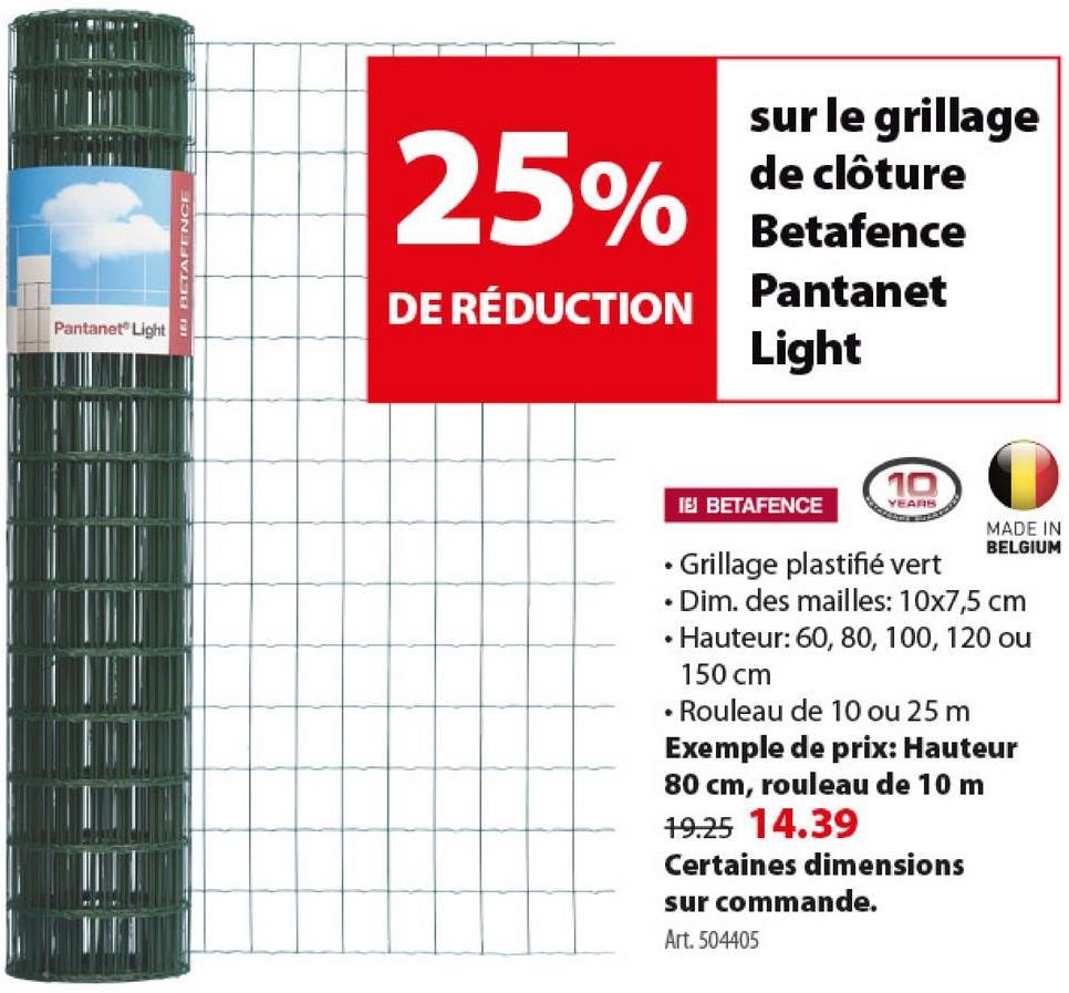 Treillis Pantanet Light Betafence 0,80x10 m vert Pantanet Light de Betafence est un léger grillage de jardin en rouleau (10 m). Le grillage est soudé puis plastifié de PVC vert pour un résultat solide. Clôture flexible mais indéformable et d'un excellent rapport qualité-prix. Idéal comme solution de clôture temporaire. Hauteur : 80 cm.