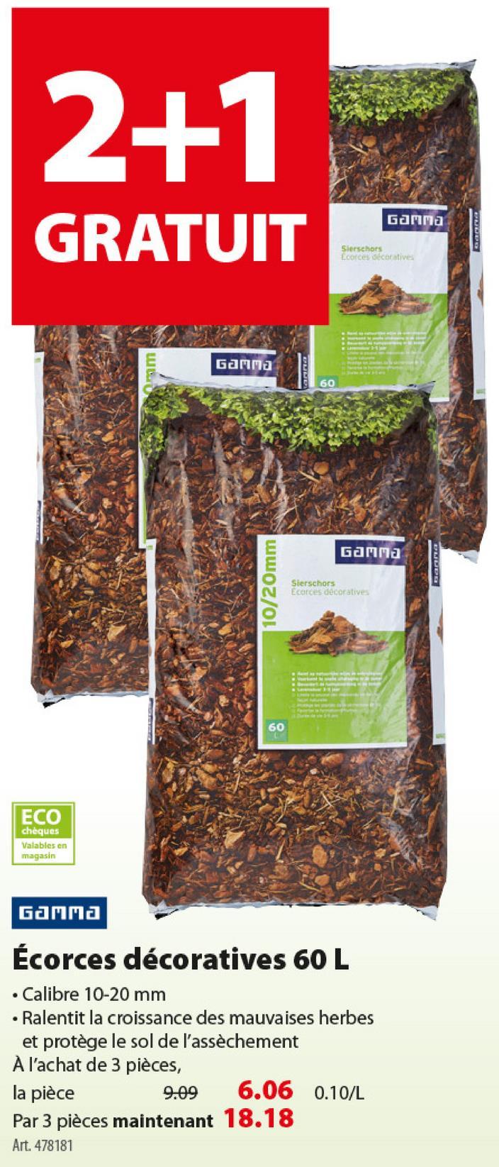 Écorces décoratives GAMMA 60 L L'écorce décorative est une manière multifonction pour recouvrir la surface d'un sentier ou d'un parterre de fleurs que vous ne voulez pas passer des heures à entretenir. L'écorce prévient l'assèchement du sol en été et repousse les mauvaises herbes. L'écorce a une longue durée de vie et peut recouvrir votre sol jusqu'à cinq ans. Pour les commandes par palette, vous profiterez en plus de 10% d'avantage palette!