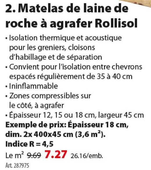 Rouleau de laine de verre à languettes Isover Rollisol 45x400 cm épais Une habitation perd environ 30% de sa chaleur via le toit. Vous pouvez faire quelque chose en isolant le toit à l'intérieur avec Rollisol Plus : un rouleau de laine de verre dont l'un des côtés est recouvert de languettes. Convient pour les toits inclinés. Disponible en différentes dimensions et épaisseurs, dont ce rouleau de 180 mm d'épaisseur avec une valeur R de 4,5.