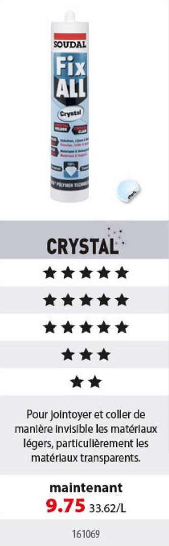 Fix All crystal Soudal transparent 290 ml Le produit le plus polyvalent de Soudal est Fix All. Ce mastic adhésif vous permet de tout étanchéifier et coller. Faites votre choix entre Fix All Crystal, Flexi, High Tack ou Turbo. Fix Crystal a les mêmes caractéristiques que Fix All Flexi et est en plus 100% transparent.