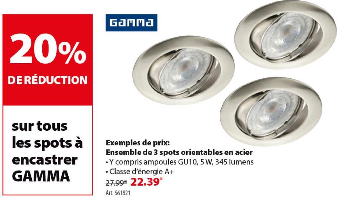 Spots encastrables GAMMA avec ampoules LED GU10 rond 5 W 345 lumens or Un spot encastrable avantageux ? Choisissez les spots encastrables de GAMMA. Ces 3 spots ronds en acier ont une LED de 5 watts, qui vous donnent 345 lumens: classe d'énergie A+ ! Ils sont orientable, accentuez à bas prix un joli coin de votre intérieur. GAMMA vous propose également d'autres modèles , vous trouverez certainement un parfait pour votre intérieur.