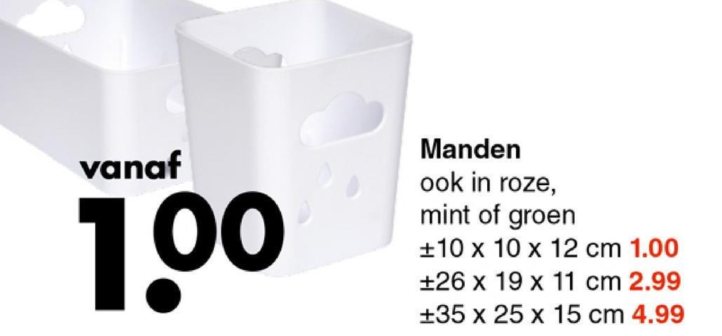 vanaf 100 Manden ook in roze, mint of groen +10 x 10 x 12 cm 1.00 +26 x 19 x 11 cm 2.99 +35 x 25 x 15 cm 4.99