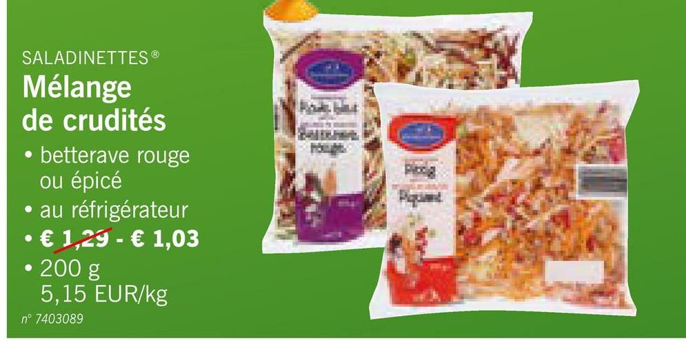 SALADINETTES Mélange de crudités • betterave rouge ou épicé • au réfrigérateur • € 1,29 - € 1,03 • 200 g 5,15 EUR/kg n° 7403089