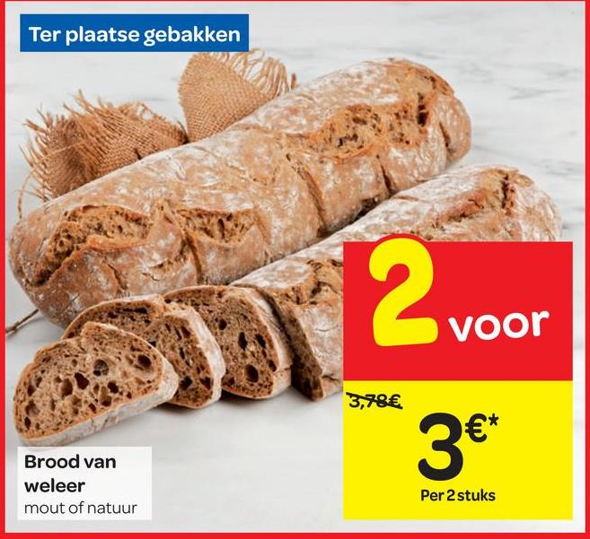 Ter plaatse gebakken voor 3,78€ 3€ Brood van weleer mout of natuur Per 2 stuks