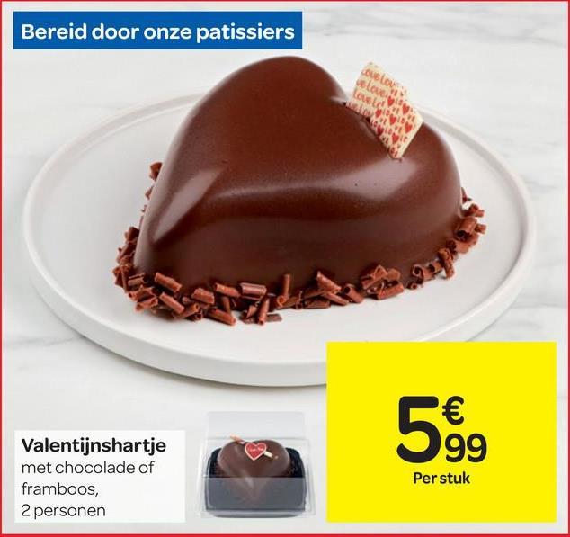 Bereid door onze patissiers COM CAN LO NANT Valentijnshartje met chocolade of framboos, 2 personen 5% 99 Per stuk