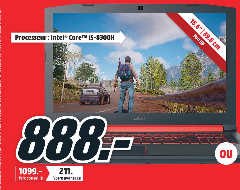 """Processeur: Intel® CoreTM i5-8300H 15.6""""   39.6 cm Full HD acer 000 OU 1099.- 211. Prix conseillé Votre avantage"""