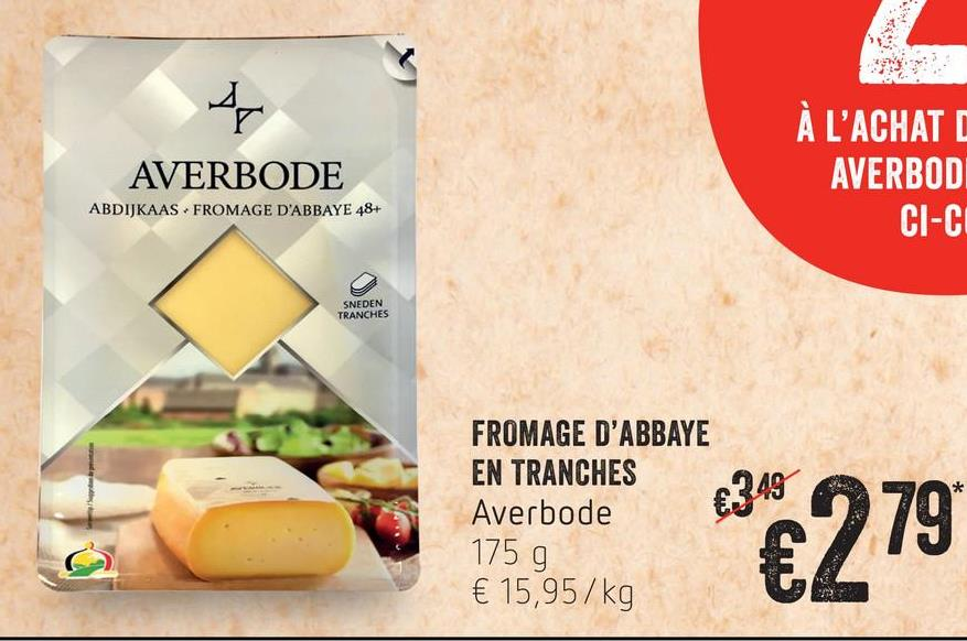AVERBODE À L'ACHAT AVERBODI CI-C ABDIJKAAS - FROMAGE D'ABBAYE 48+ SNEDEN TRANCHES FROMAGE D'ABBAYE EN TRANCHES Averbode 175 g € 15,95/kg €349 1992279