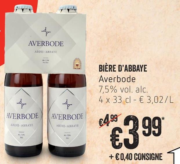 AVERBODE ABDITARBAYE BIÈRE D'ABBAYE Averbode 7,5% vol. alc. 4 x 33 cl - € 3,02/L AVERBODE AVERBODE ABDUL ABBAYE ABDI ABBAYE SN €399 + €0,40 CONSIGNE