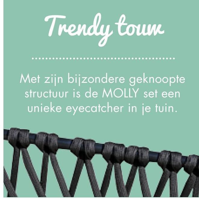 Trendy toun Met zijn bijzondere geknoopte structuur is de MOLLY set een unieke eyecatcher in je tuin.