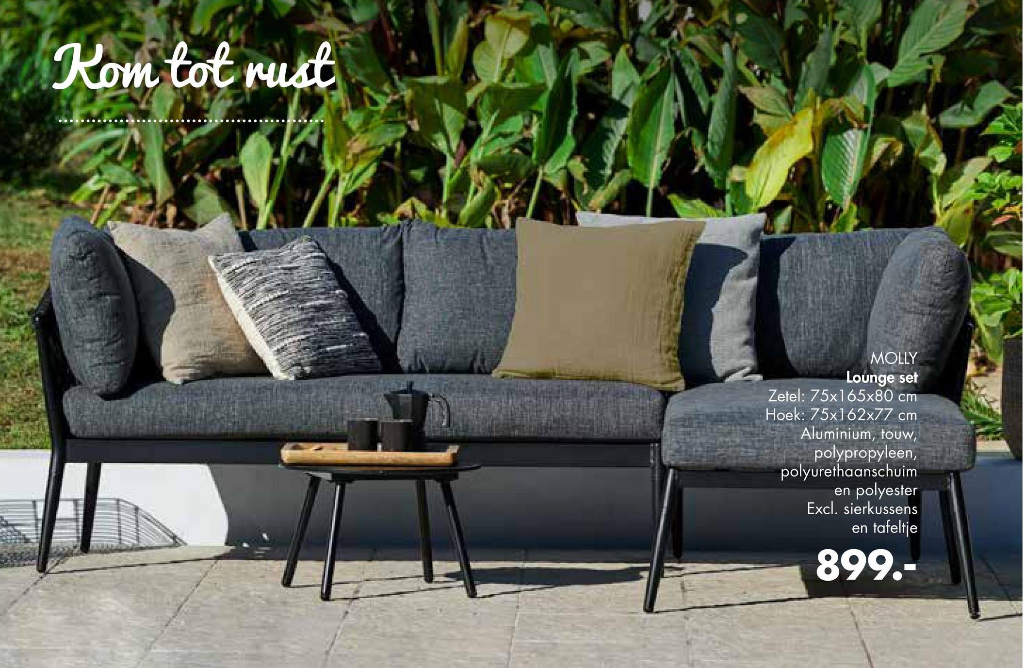 Kom tot rust ..................................... MOLLY Lounge set Zetel: 75x165x80 cm Hoek: 75x162x77 cm Aluminium, touw, polypropyleen, polyurethaanschuim en polyester Excl. sierkussens en tafeltje 899.-