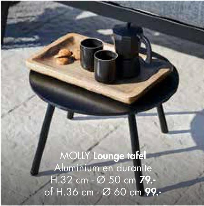MOLLY Lounge tafel Aluminium en duranite H.32 cm - Ø 50 cm 79.- of H.36 cm - Ø 60 cm 99.-