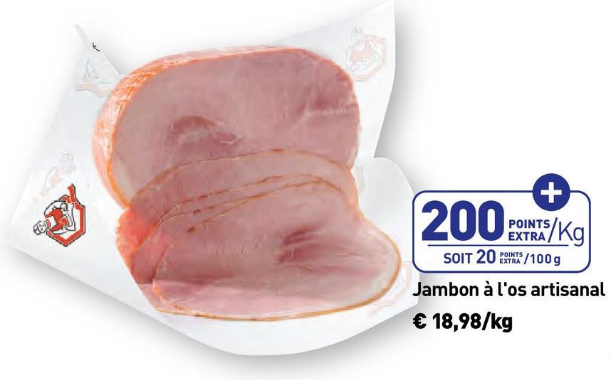 2002 POINTS/ EXTRA / SOIT 20 POINTS / 100g Jambon à l'os artisanal € 18,98/kg