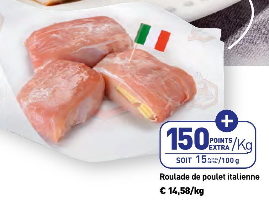 POINTS EXTRA SOIT 15 PUNTS / 100g Roulade de poulet italienne € 14,58/kg