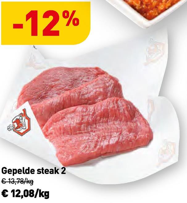 -12% Gepelde steak 2 € 13,784kg € 12,08/kg