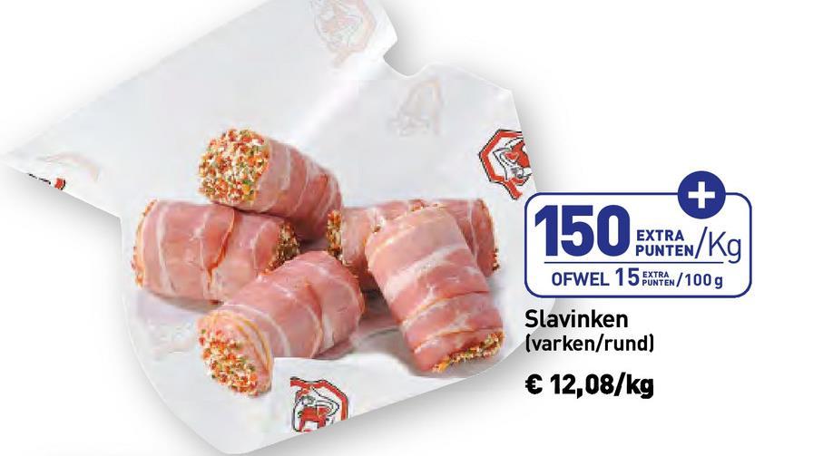 150xPAN/Kg EXTRA PUNTEN OFWEL 15 FXPAN/100g Slavinken (varken/rund) € 12,08/kg