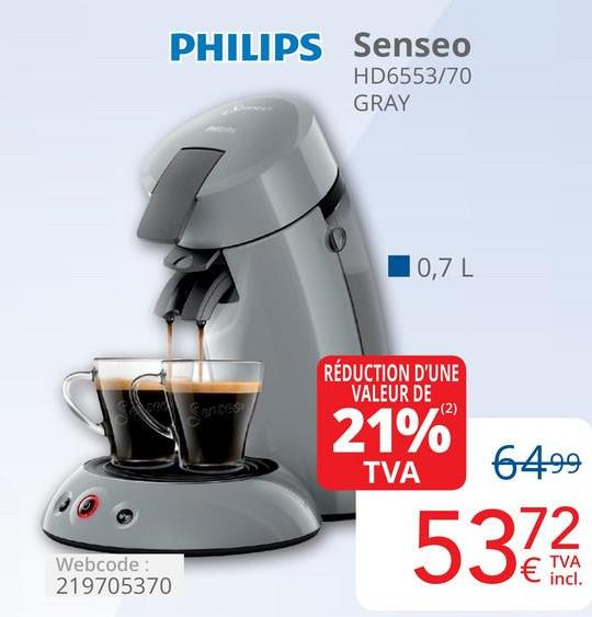 PHILIPS Senseo HD6553/70 GRAY 0,7L RÉDUCTION D'UNE VALEUR DE TVA 21% 6499 5372 Webcode: 219705370 incl.