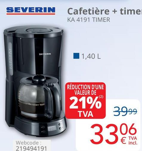 SEVERIN Cafetière + time KA 4191 TIMER SEVERIN 1,40 L RÉDUCTION D'UNE VALEUR DE (2) 39.99 TVA 21% 3306 incl. Webcode: 219494191