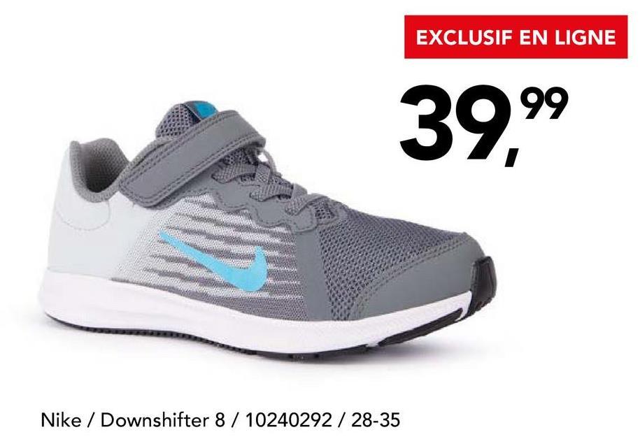 EXCLUSIF EN LIGNE 39,99 Nike / Downshifter 8 / 10240292 / 28-35