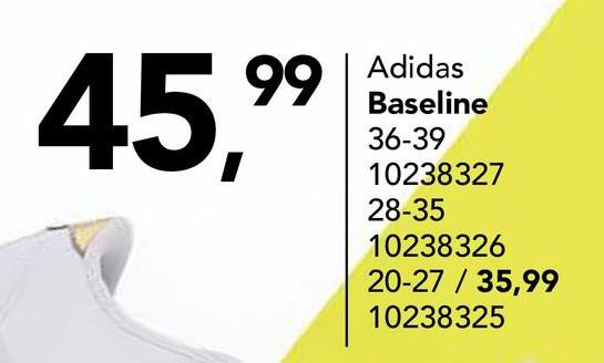 45,99 Adidas Baseline 36-39 10238327 28-35 10238326 20-27 / 35,99 10238325
