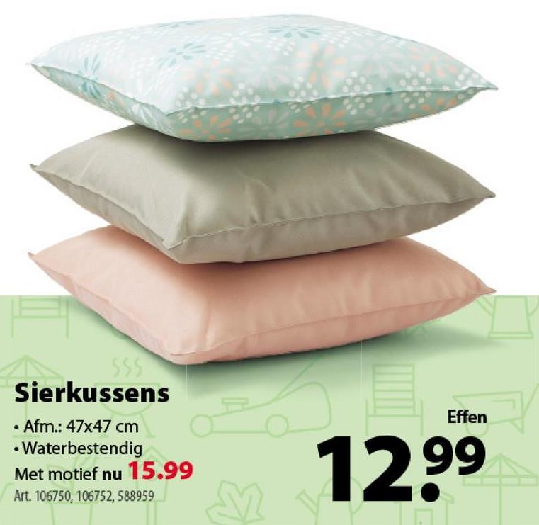 Effen Sierkussens • Afm.: 47x47 cm • Waterbestendig Met motief nu 15.99 Art. 106750, 106752, 588959 3 1290 09