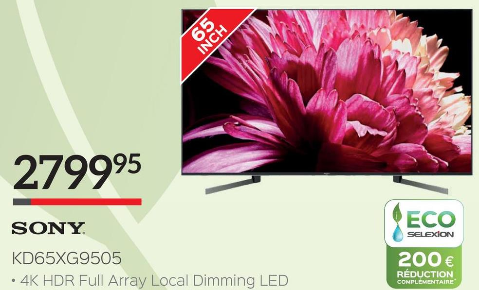 INCH 279995 ECO SELEXION SONY KD65XG9505 • 4K HDR Full Array Local Dimming LED 200 € RÉDUCTION COMPLÉMENTAIRE