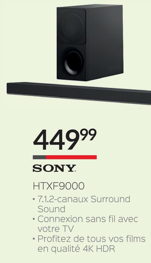 44999 SONY HTXF9000 • 7.1.2-canaux Surround Sound • Connexion sans fil avec votre TV • Profitez de tous vos films en qualité 4K HDR