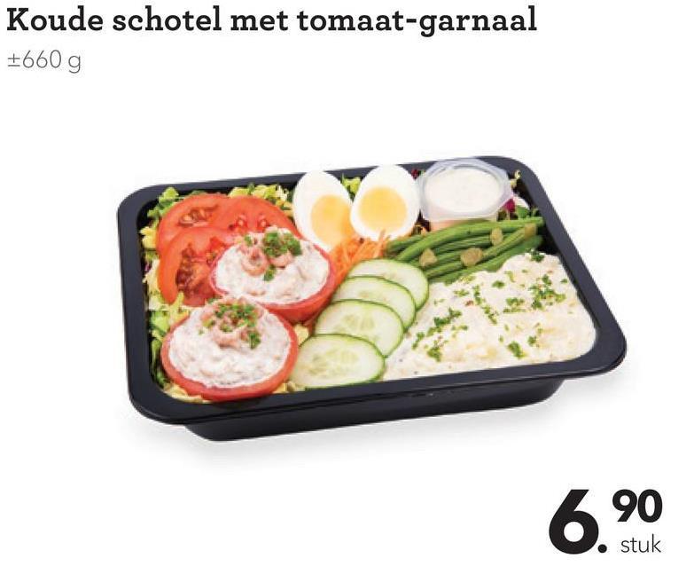 Koude schotel met tomaat-garnaal +660g 6.90 . stuk