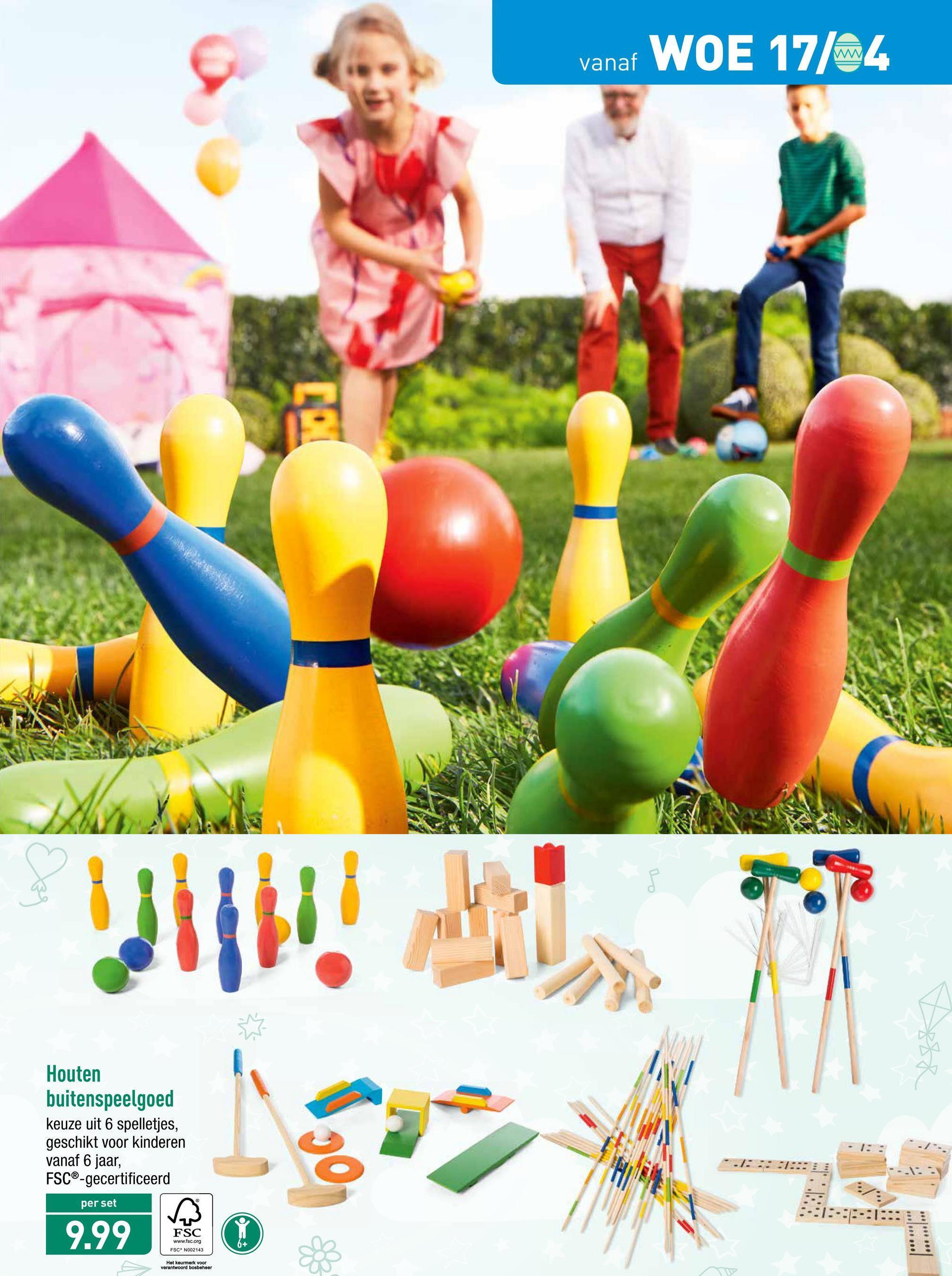 vanaf WOE 17/4 Houten buitenspeelgoed keuze uit 6 spelletjes, geschikt voor kinderen vanaf 6 jaar, FSC®-gecertificeerd per set -:1:::::1::::: 9.99 FSC www.fsc.org FSCN002143 Het keurmerk voor verantwoord bosbeheer