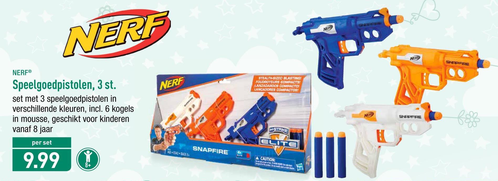 < VER NERF NERO NERF STEALTH-SIZED BLASTING! FOUDAOYEURS COMPACTS! ¡LANZADARDOS COMPACTO: LANGADORES COMPACTOS! NERF® Speelgoedpistolen, 3 st. set met 3 speelgoedpistolen in verschillende kleuren, incl. 6 kogels in mousse, geschikt voor kinderen vanaf 8 jaar SNAPFIRE NSTRIKE per set ELITE SNAPFIRE R 10 LADEE 9.99 A CAUTION: