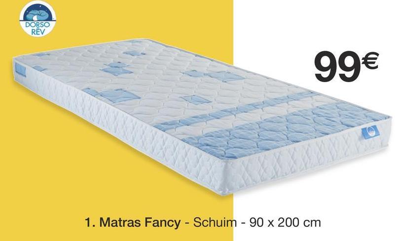 DORSO RÊV 99€ 1. Matras Fancy - Schuim - 90 x 200 cm