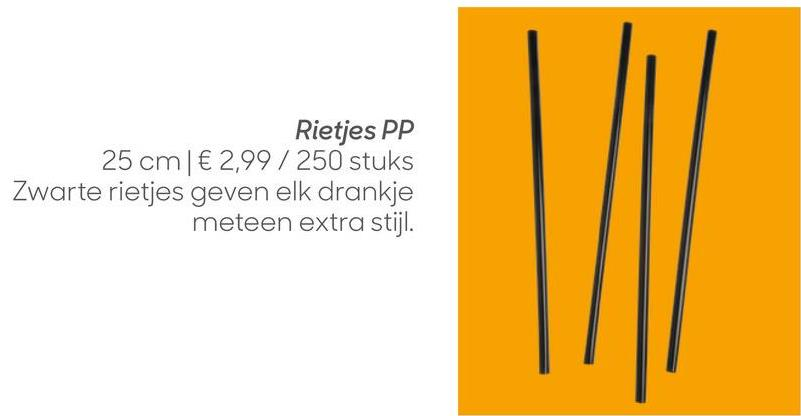 Rietjes PP 25 cm € 2,99 / 250 stuks Zwarte rietjes geven elk drankje meteen extra stijl.