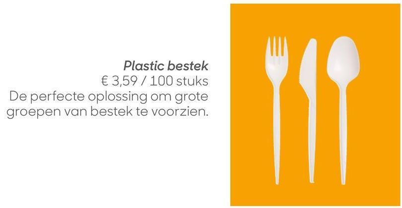 Plastic bestek € 3,59 / 100 stuks De perfecte oplossing om grote groepen van bestek te voorzien.