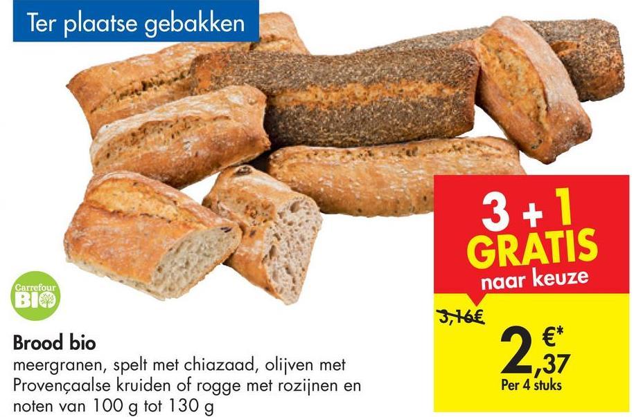 832aacf2ded Ter plaatse gebakken 3+1 GRATIS Carrefour naar keuze 3,86€ Brood bio