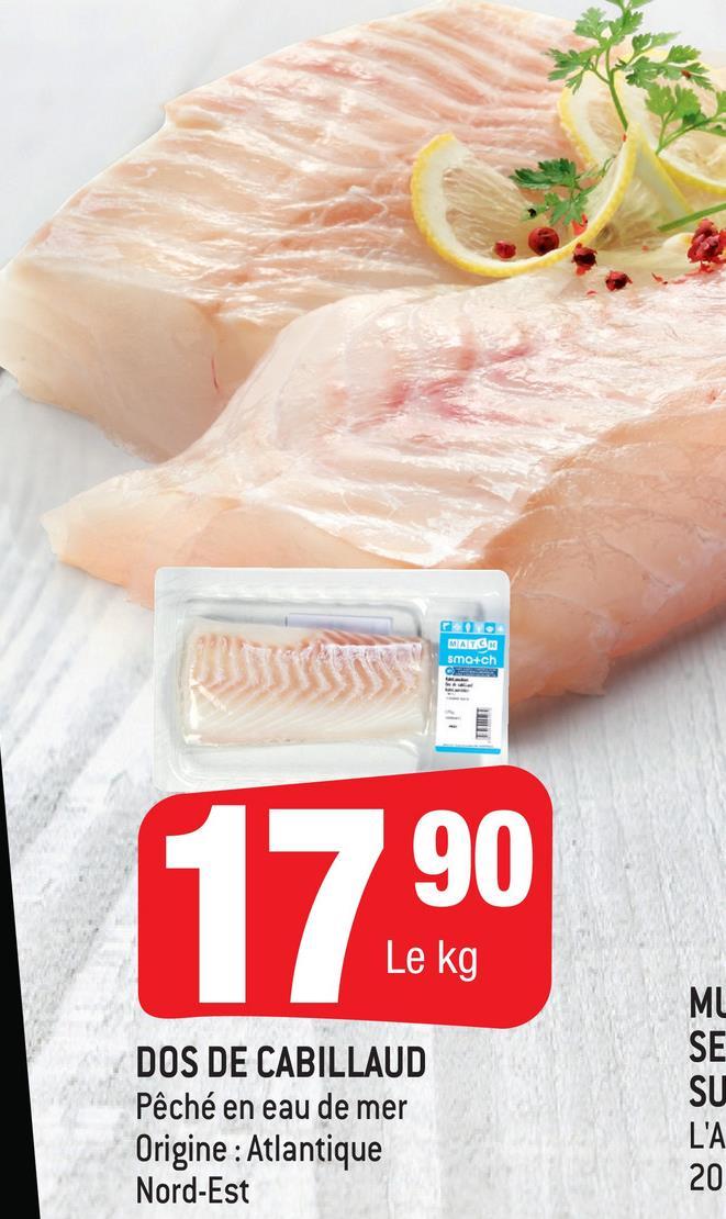 MAGM smo+ch FILT 17.90 Le kg DOS DE CABILLAUD Pêché en eau de mer Origine : Atlantique Nord-Est