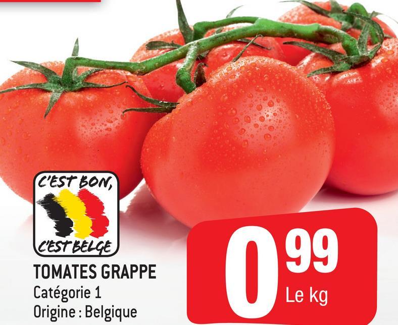 C'EST BON, 99 C'EST BELGE TOMATES GRAPPE Catégorie 1 Origine : Belgique Le kg