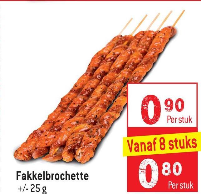 190 Per stuk Vanaf 8 stuks Fakkelbrochette +/- 25g 180 Per stuk