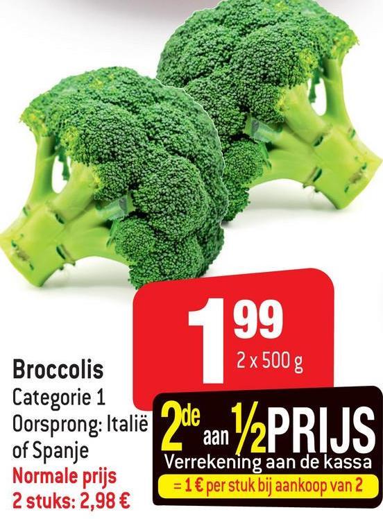 499 2x 500 g Broccolis Oorsprong Italië 2dewan YzPRIJS of Spanje Normale prijs 2 stuks: 2,98 € Verrekening aan de kassa = 1 € per stuk bij aankoop van 2