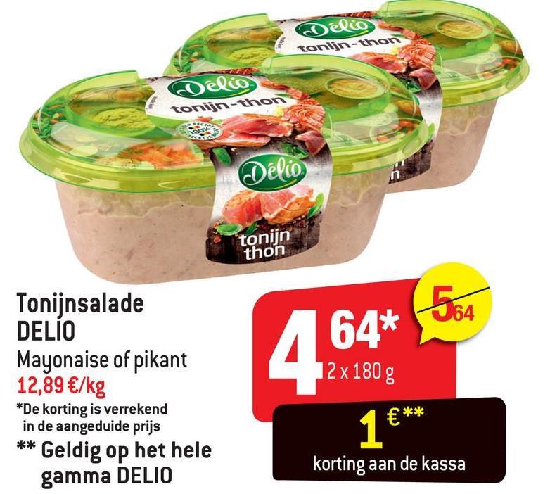 tonijn-thon coelio tonin Délio tonijn thon 64* (54 12 x 180 g Tonijnsalade DELIO Mayonaise of pikant 12,89 €/kg *De korting is verrekend in de aangeduide prijs ** Geldig op het hele gamma DELIO korting aan de kassa