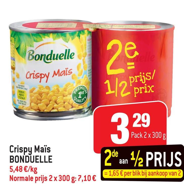 Bonduelle i Crispy Mais NO EMLAG 8 1/2 prix GEMA 112 kcal CALL 9 29 Pack 2 x 300g Crispy Maïs BONDUELLE 5,48 €/kg Normale prijs 2 x 300 g: 7,10 € 2dean 1/2 PRIJS = 1,65 € per blik bij aankoop van 2