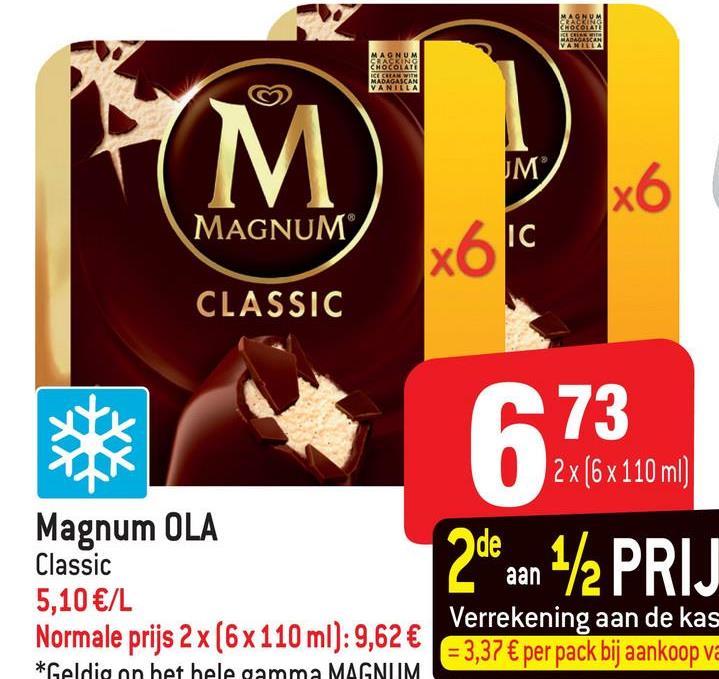 VM x6 MAGNUM xo1c CLASSIC 73 2x (6x110 ml) Magnum OLA Classic 5,10 €/L Normale prijs 2x(6x110 ml): 9,62 € E *Geldig on het hele gamma MAGNUM aan +/2 PRIJ Verrekening aan de kas = 3,37 € per pack bij aankoop va