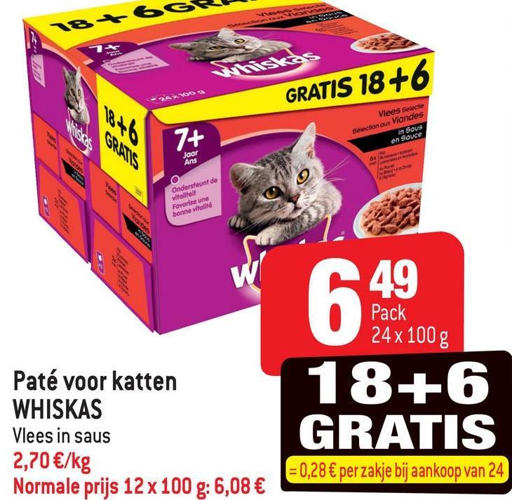 GRATIS 18+6 Vlees Selecte Selection our Viandes in Sous en Sauce Jaar Ans Ondersteunt de vitaliteit Favorise und bonne walind 6 49 Pack 24 x 100 g Paté voor katten WHISKAS Vlees in saus 2,70 €/kg Normale prijs 12 x 100 g: 6,08 € 18+6 GRATIS = 0,28 € per zakje bij aankoop van 24