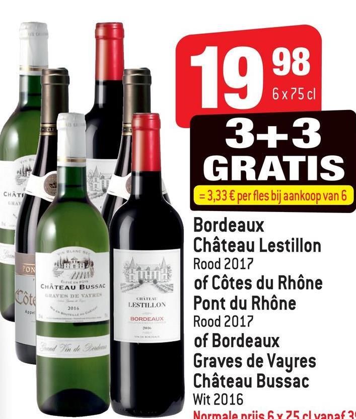 0 98 6x75 cl 3+3 GRATIS CHATE = 3,33 € per fles bij aankoop van 6 EVENTS CHATEAU BUSSAC CHAVES DE VARIE CIRATI LESTILLON 2016 Bordeaux Château Lestillon Rood 2017 of Côtes du Rhône Pont du Rhône Rood 2017 of Bordeaux Graves de Vayres Château Bussac Wit 2016 BORDEAUX W de Normale nriis 6 y 75 cl vanaf